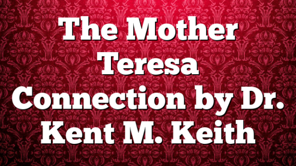 The Mother Teresa Connection by Dr. Kent M. Keith