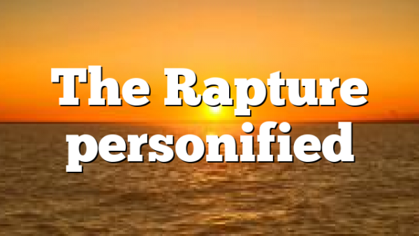 The Rapture personified