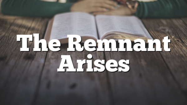 The Remnant Arises