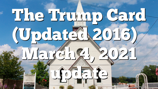 The Trump Card (Updated 2016) – March 4, 2021 update