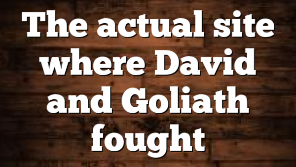 The actual site where David and Goliath fought