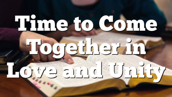 Time to Come Together in Love and Unity