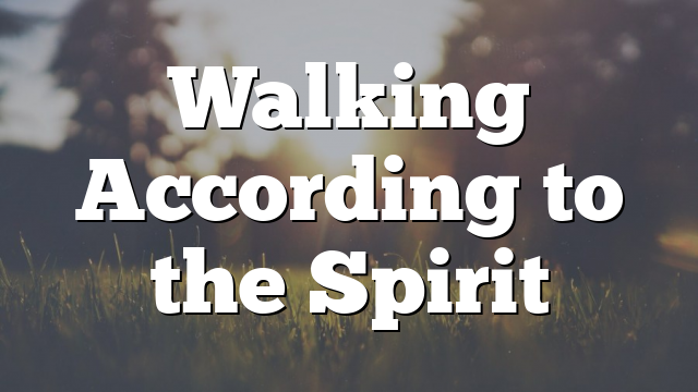 Walking According to the Spirit
