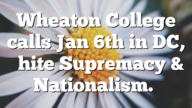 "Wheaton College calls Jan 6th in DC, ""White Supremacy & Nationalism."""