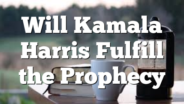 Will Kamala Harris Fulfill the Prophecy