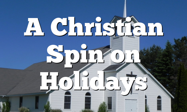 A Christian Spin on Holidays