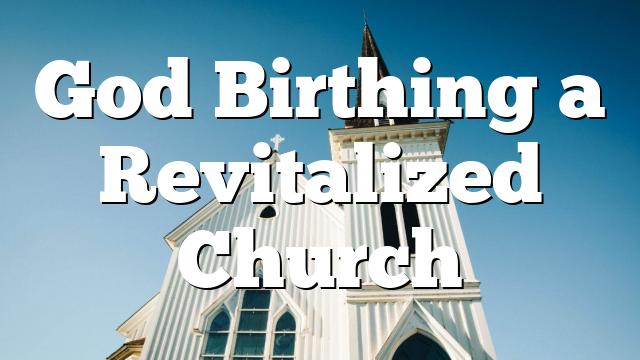 God Birthing a Revitalized Church