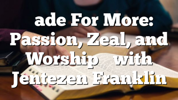 """Made For More: Passion, Zeal, and Worship"" with Jentezen Franklin"
