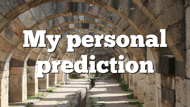 My personal prediction