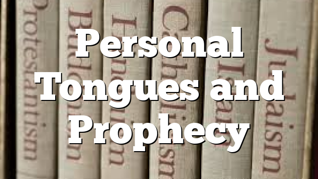 Personal Tongues and Prophecy
