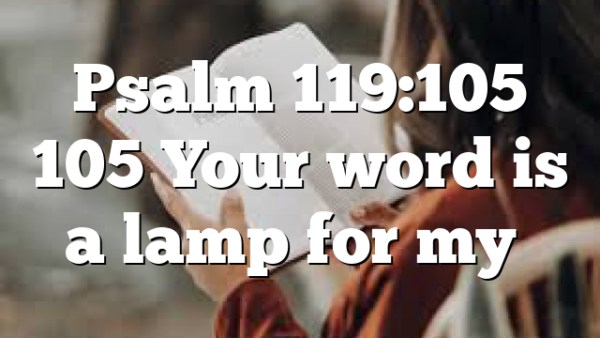 Psalm 119:105 105 Your word is a lamp for my…
