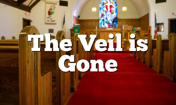 The Veil is Gone