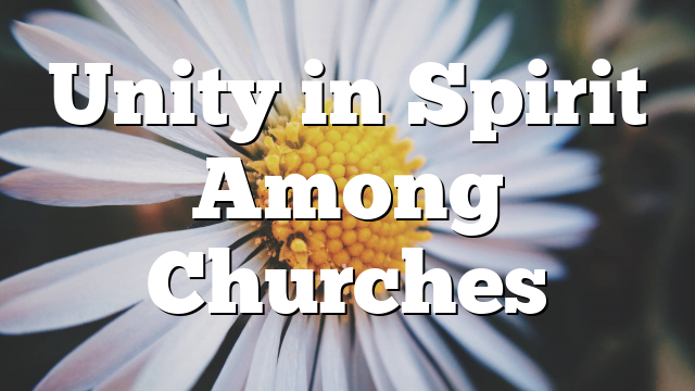 Unity in Spirit Among Churches