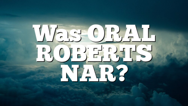 Was ORAL ROBERTS NAR?