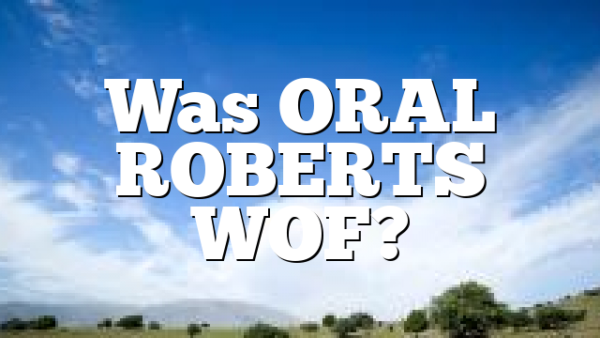 Was ORAL ROBERTS WOF?