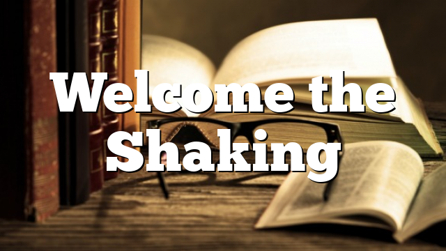 Welcome the Shaking