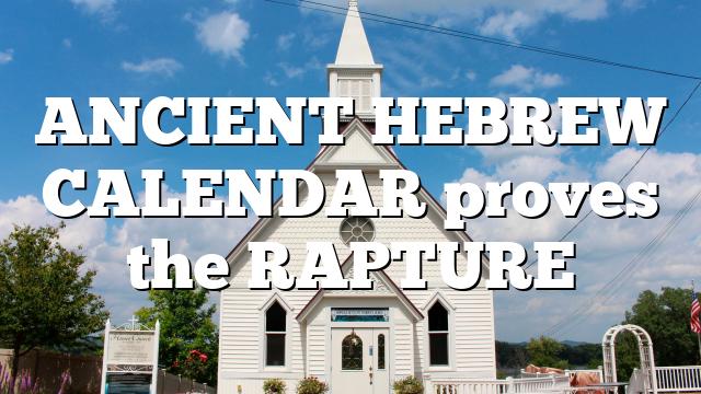ANCIENT HEBREW CALENDAR proves the RAPTURE