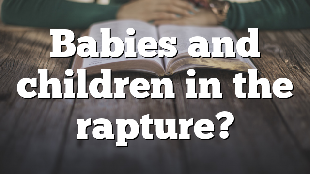 Babies and children in the rapture?