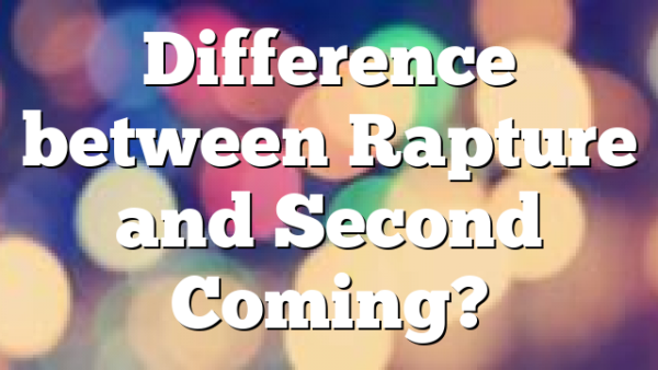 Difference between Rapture and Second Coming?