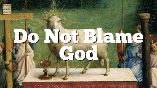 Do Not Blame God
