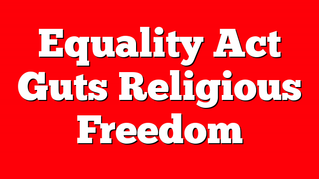 Equality Act Guts Religious Freedom
