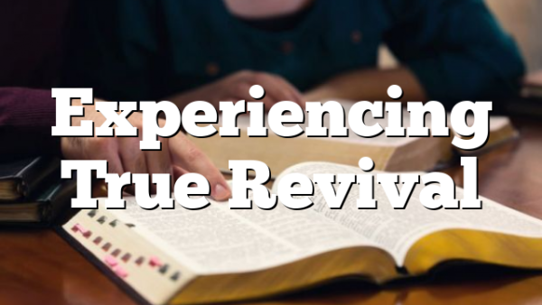 Experiencing True Revival