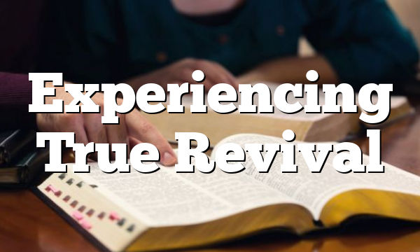 Experiencing True Revival