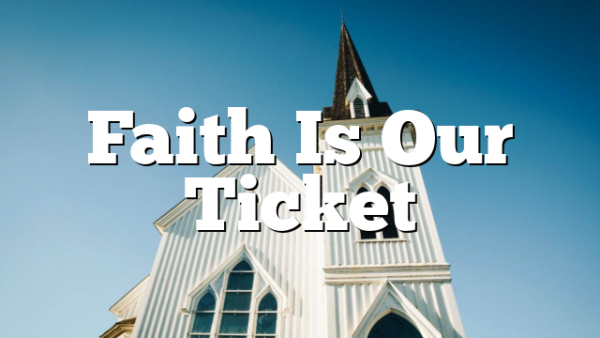 Faith Is Our Ticket