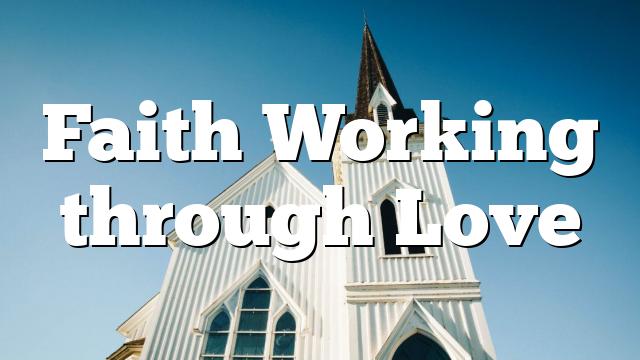 Faith Working through Love