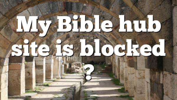My Bible hub site is blocked ?