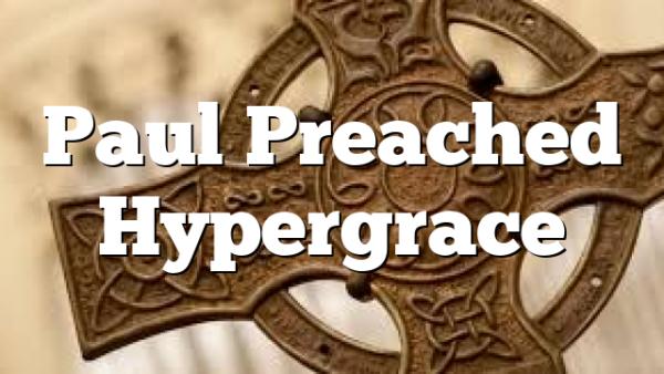Paul Preached Hypergrace