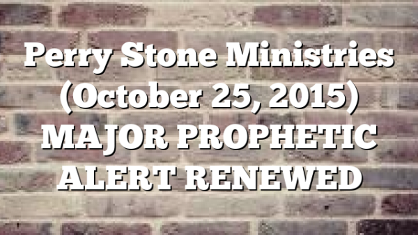 Perry Stone Ministries (October 25, 2015) MAJOR PROPHETIC ALERT RENEWED