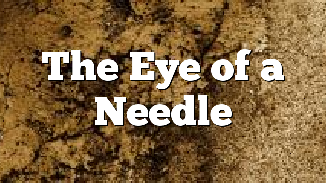 The Eye of a Needle