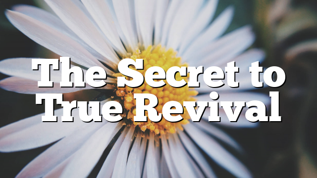 The Secret to True Revival