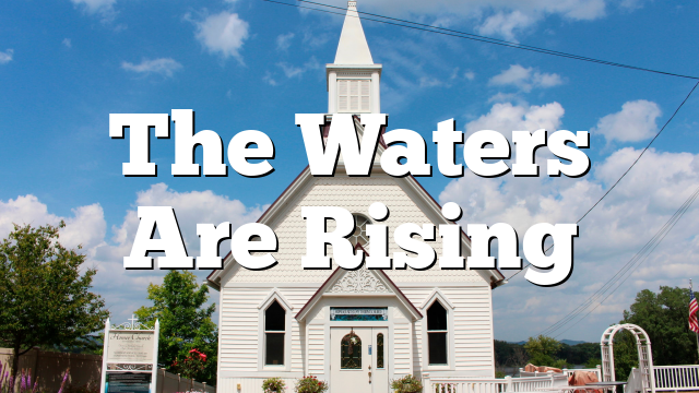 The Waters Are Rising