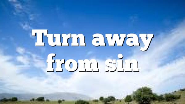 Turn away from sin