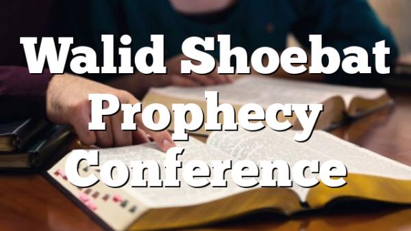 Walid Shoebat Prophecy Conference
