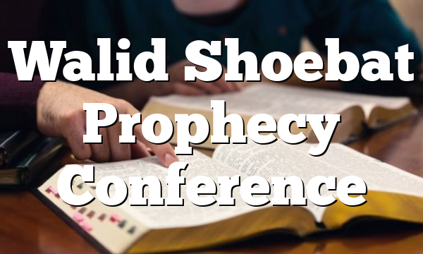 Walid Shoebat Prophecy Conference