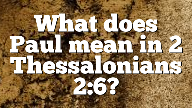 What does Paul mean in 2 Thessalonians 2:6?