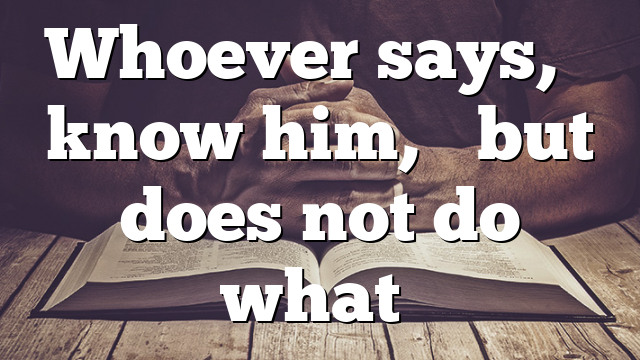 "Whoever says, ""I know him,"" but does not do what…"