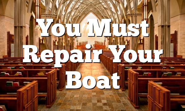 You Must Repair Your Boat