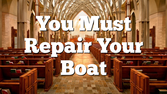 You Must Repair Your Boat
