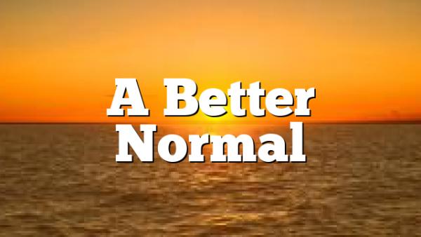 A Better Normal