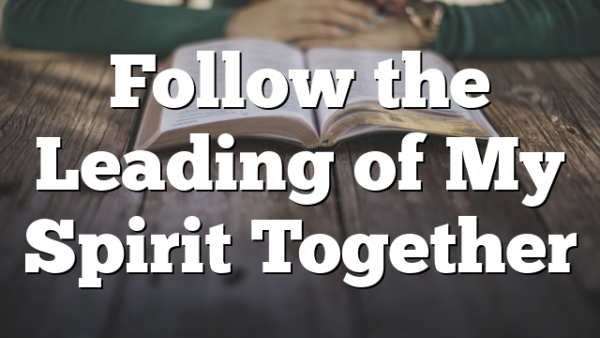 Follow the Leading of My Spirit Together