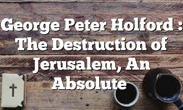 George Peter Holford : The Destruction of Jerusalem, An Absolute…