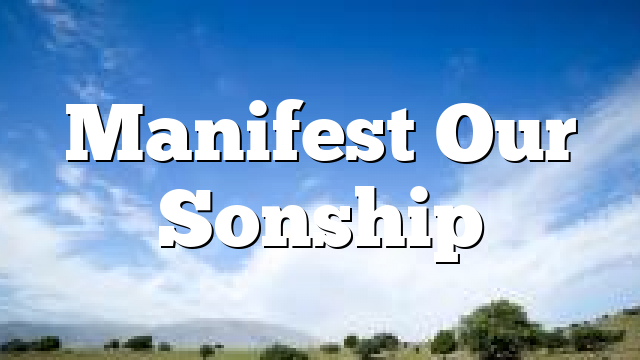 Manifest Our Sonship