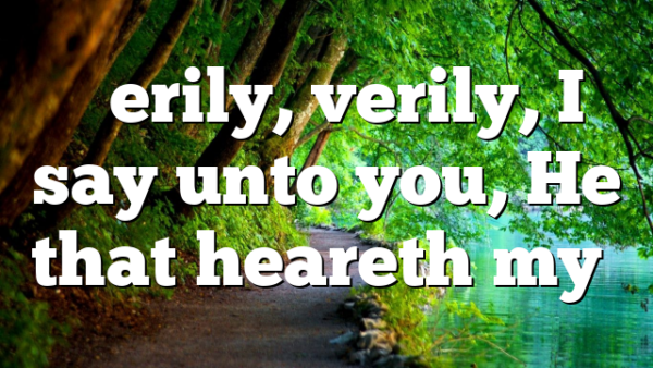 """Verily, verily, I say unto you, He that heareth my…"