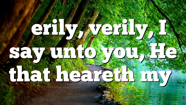 """Verily, verily, I say unto you, He that heareth my…"
