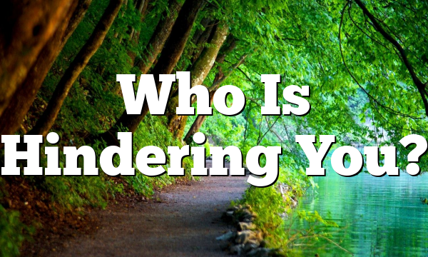 Who Is Hindering You?