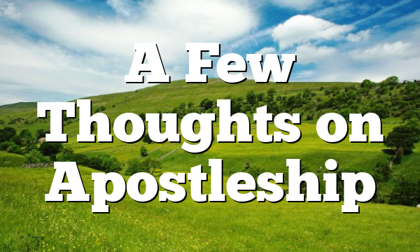 A Few Thoughts on Apostleship
